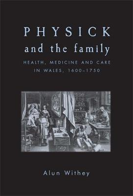 Physick and the Family: Health, Medicine and Care in Wales, 1600-1750 (Hardback)