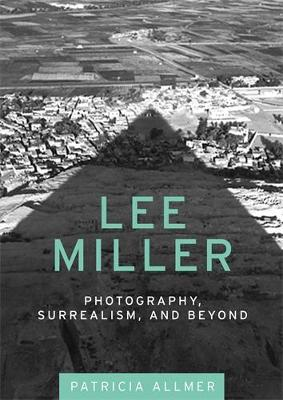 Lee Miller: Photography, Surrealism, and Beyond (Hardback)