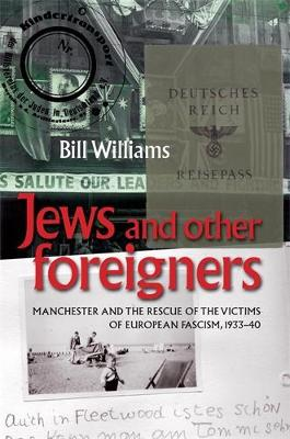 Jews and Other Foreigners: Manchester and the Rescue of the Victims of European Fascism, 1933-40 (Hardback)