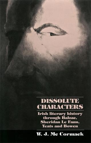 Dissolute Characters: Irish Literary History Through Balzac, Sheridan Le Fanu, Yeats and Bowen (Paperback)