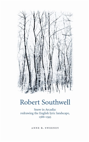 Robert Southwell: Snow in Arcadia: Redrawing the English Lyric Landscape, 1586-95 (Paperback)