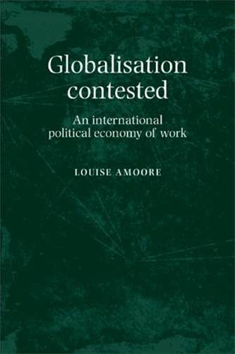 Globalisation Contested: An International Political Economy of Work (Paperback)