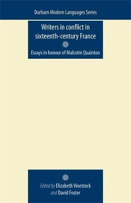 Writers in Conflict in Sixteenth-Century France: Essays in Honour of Malcolm Quainton (Paperback)