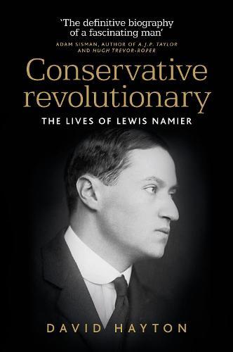 Conservative Revolutionary: The Lives of Lewis Namier (Hardback)