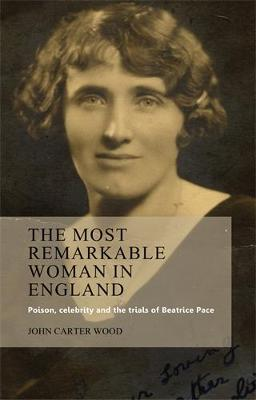 The Most Remarkable Woman in England: Poison, Celebrity and the Trials of Beatrice Pace (Paperback)