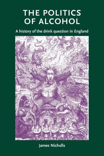 The Politics of Alcohol: A History of the Drink Question in England (Paperback)