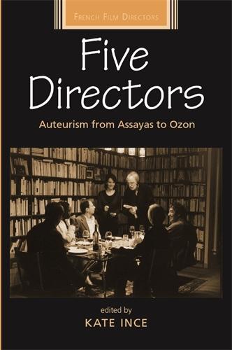 Five Directors: Auteurism from Assayas to Ozon - French Film Directors Series (Paperback)