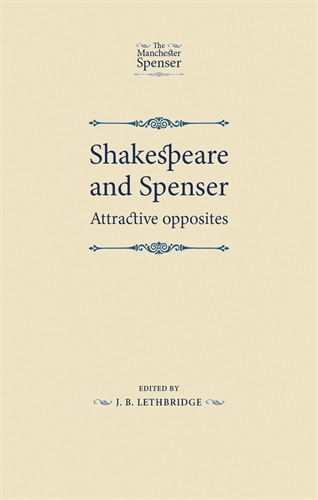 Shakespeare and Spenser: Attractive Opposites - The Manchester Spenser (Paperback)
