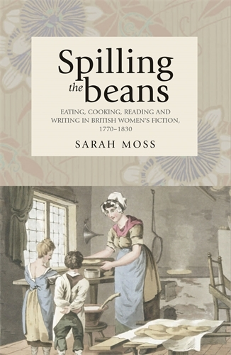 Spilling the Beans: Eating, Cooking, Reading and Writing in British Women's Fiction, 1770-1830 (Paperback)