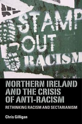 Northern Ireland and the Crisis of Anti-Racism: Rethinking Racism and Sectarianism (Paperback)