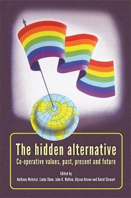 The Hidden Alternative: Co-Operative Values, Past, Present and Future (Paperback)
