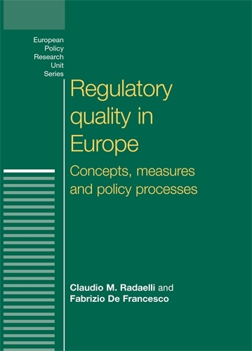 Regulatory Quality in Europe: Concepts, Measures and Policy Processes - European Politics (Paperback)