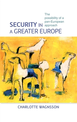Security in a Greater Europe: The Possibility of a Pan-European Approach (Paperback)