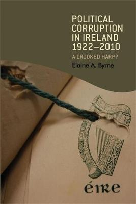 Political Corruption in Ireland 1922-2010: A Crooked Harp? (Paperback)