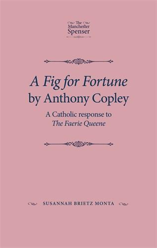 A Fig for Fortune by Anthony Copley: A Catholic Response to the Faerie Queene - The Manchester Spenser (Hardback)
