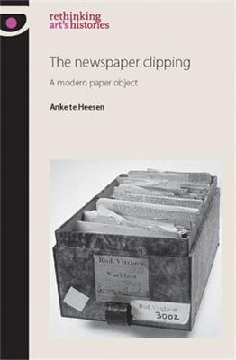 The Newspaper Clipping: A Modern Paper Object - Rethinking Art's Histories (Hardback)