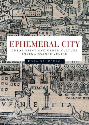 Ephemeral City: Cheap Print and Urban Culture in Renaissance Venice (Hardback)