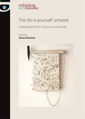 The 'Do-It-Yourself' Artwork: Participation from Fluxus to New Media - Rethinking Art's Histories (Paperback)
