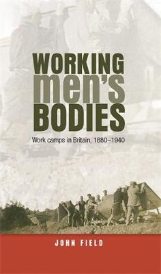 Working Men's Bodies: Work Camps in Britain, 1880-1940 (Hardback)