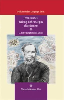 Eccentricities: Writing in the Margins of Modernism: St. Petersburg to Rio De Janeiro - Durham Modern Languages Seires (Hardback)