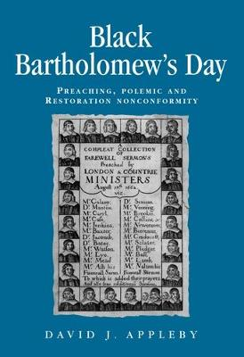 Black Bartholomew's Day: Preaching, Polemic and Restoration Nonconformity - Politics, Culture and Society in Early Modern Britain (Paperback)