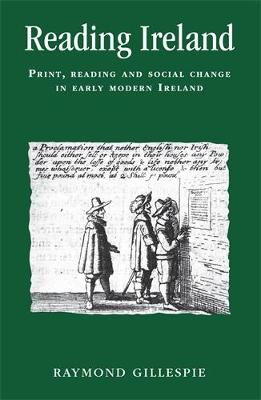 Reading Ireland: Print, Reading and Social Change in Early Modern Ireland - Politics, Culture and Society in Early Modern Britain (Paperback)