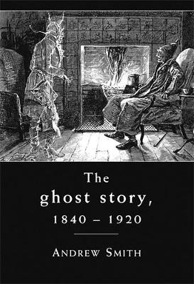 The Ghost Story 1840-1920: A Cultural History (Paperback)