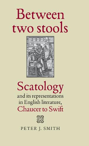 Between Two Stools: Scatology and its Representations in English Literature, Chaucer to Swift (Hardback)
