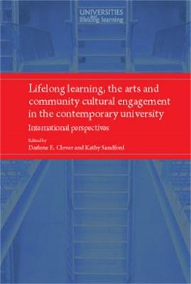 Lifelong Learning, the Arts and Community Cultural Engagement in the Contemporary University: International Perspectives - Universities and Lifelong Learning (Hardback)
