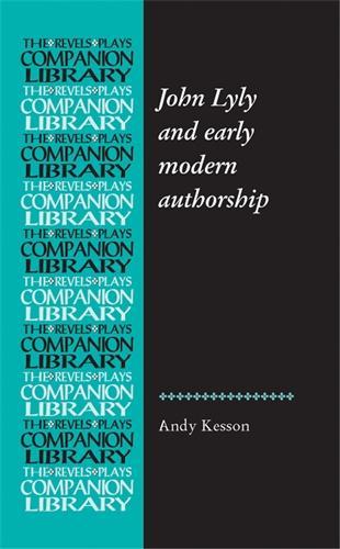 John Lyly and Early Modern Authorship - Revels Plays Companion Library (Hardback)