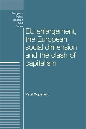 Eu Enlargement, the Clash of Capitalisms and the European Social Dimension - European Politics (Hardback)
