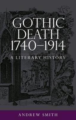 Gothic Death 1740-1914: A Literary History (Hardback)