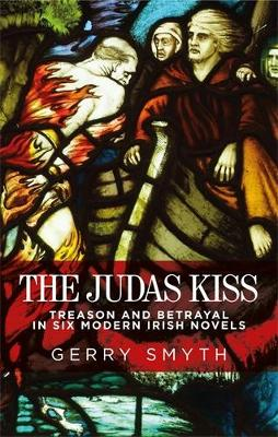 The Judas Kiss: Treason and Betrayal in Six Modern Irish Novels (Hardback)