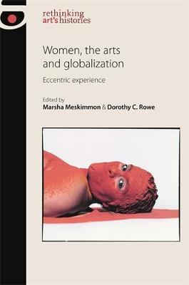 Women, the Arts and Globalization: Eccentric Experience - Rethinking Art's Histories (Hardback)