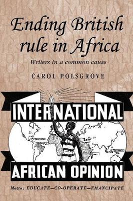 Ending British Rule in Africa: Writers in a Common Cause - Studies in Imperialism (Paperback)