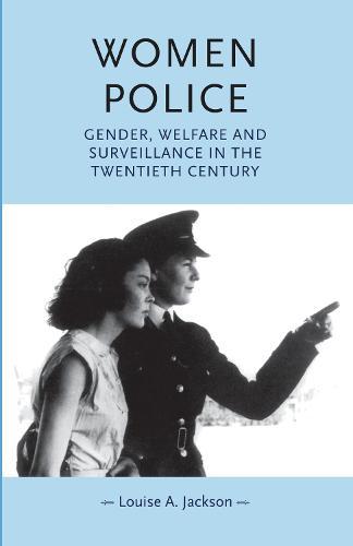 Women Police: Gender, Welfare and Surveillance in the Twentieth Century - Gender in History (Paperback)