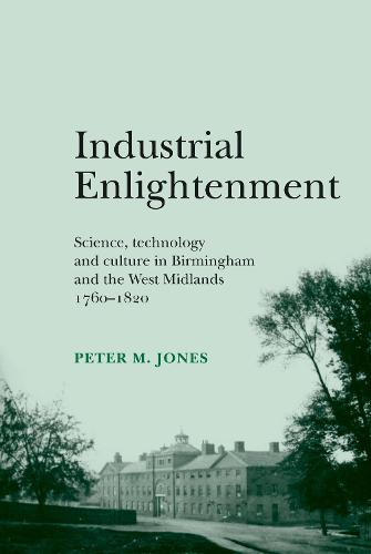 Industrial Enlightenment: Science, Technology and Culture in Birmingham and the West Midlands 1760-1820 (Paperback)