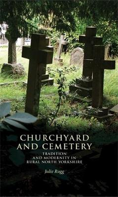 Churchyard and Cemetery: Tradition and Modernity in Rural North Yorkshire (Hardback)