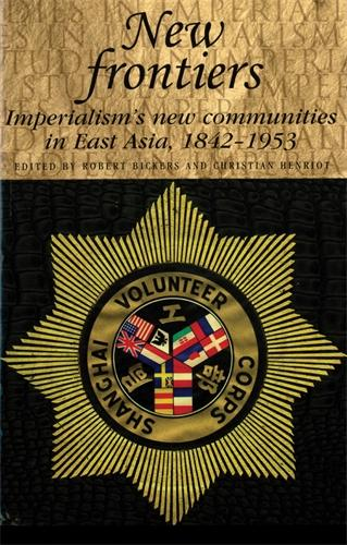 New Frontiers: Imperialism's New Communities in East Asia, 1842-1953 - Studies in Imperialism (Paperback)