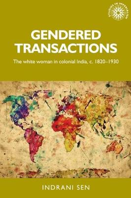 Gendered Transactions: The White Woman in Colonial India, <i>c</i>. 1820-1930 - Studies in Imperialism (Hardback)