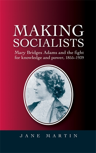 Making Socialists: Mary Bridges Adams and the Fight for Knowledge and Power, 1855-1939 (Paperback)