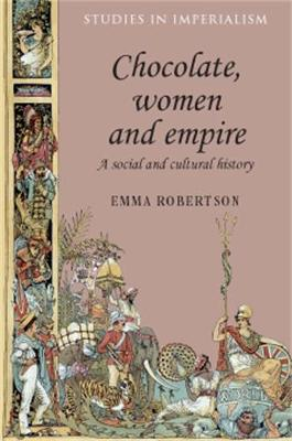 Chocolate, Women and Empire: A Social and Cultural History - Studies in Imperialism (Paperback)