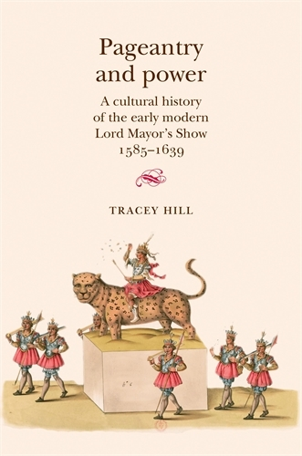 Pageantry and Power: A Cultural History of the Early Modern Lord Mayor's Show 1585-1639 (Paperback)