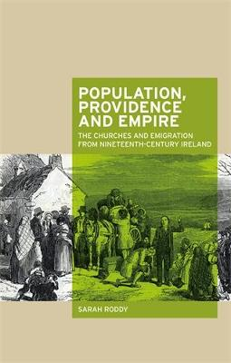 Population, Providence and Empire: The Churches and Emigration from Nineteenth-Century Ireland (Hardback)