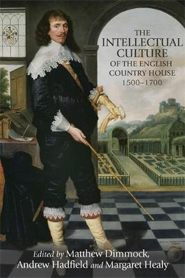 The Intellectual Culture of the English Country House, 1500-1700 (Hardback)