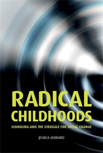 Radical Childhoods: Schooling and the Struggle for Social Change (Hardback)