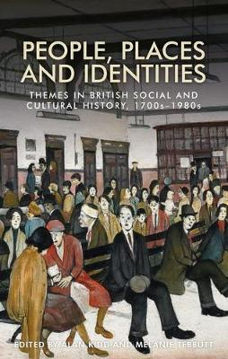 People, Places and Identities: Themes in British Social and Cultural History, 1700s-1980s (Hardback)