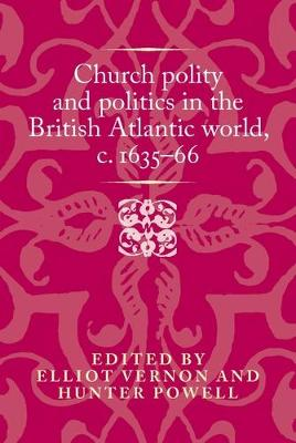 Church Polity and Politics in the British Atlantic World, c. 1635-66 - Politics, Culture and Society in Early Modern Britain (Hardback)