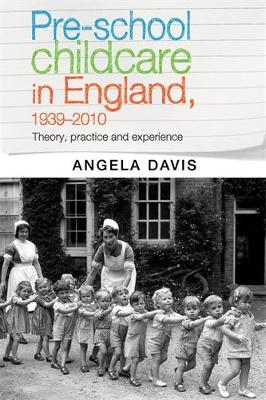 Pre-School Childcare in England, 1939-2010: Theory, Practice and Experience (Hardback)