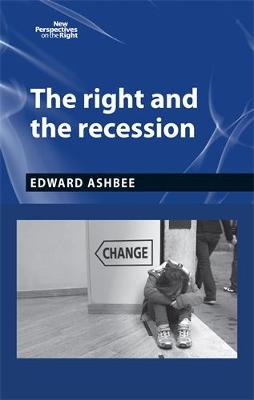The Right and the Recession - New Perspectives on the Right (Hardback)